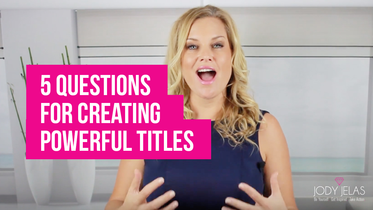 5 Questions For Creating Powerful Titles [VIDEO]